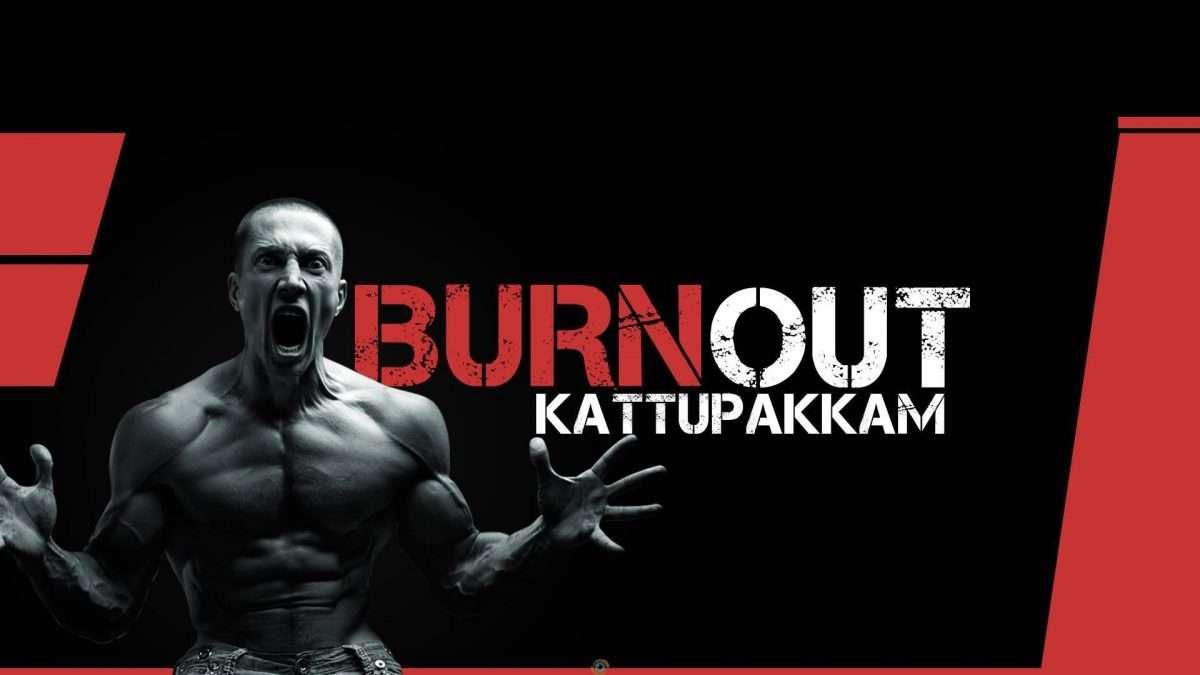 Burn Out Fitness, Kattupakkam